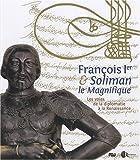 François 1er et Soliman le Magnifique : Les voies de la diplomatie à la Renaissance