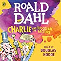 Charlie and the Chocolate Factory Hörbuch von Roald Dahl Gesprochen von: Douglas Hodge