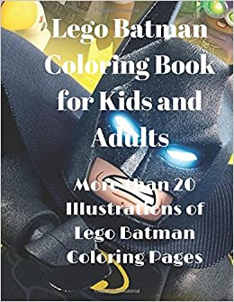 Lego Batman Coloring Book For Kids And AdultsMore Than 20 Illustrations Of Pages Kay Debs 9781978498303 Amazon Books