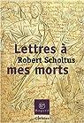 Lettres à mes morts par Scholtus