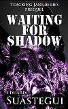 """""""Waiting for Shadow - Tracking Jane, prequel"""" av Eduardo Suastegui"""