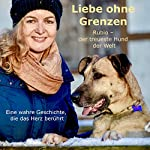Liebe ohne Grenzen: Rubio, der treueste Hund der Welt - Eine wahre Geschichte, die das Herz berührt | Olivia Sievers