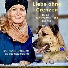Liebe ohne Grenzen: Rubio, der treueste Hund der Welt - Eine wahre Geschichte, die das Herz berührt Hörbuch von Olivia Sievers Gesprochen von: Olivia Sievers