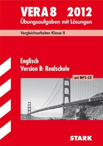 VERA 8 Englisch Version B: Realschule mit MP3-CD 2012; Vergleichsarbeiten Klasse 8. Übungsaufgaben mit Lösungen