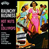 Roots N' Blues- Raunchy Business: Hot Nuts & Lollypops