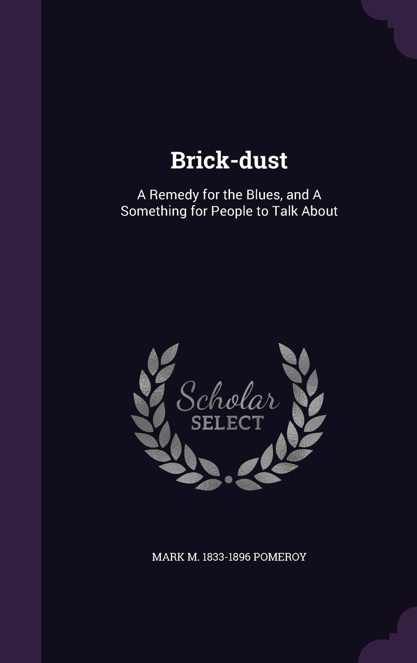 Download Brick-Dust: A Remedy for the Blues, and a Something for People to Talk about pdf epub