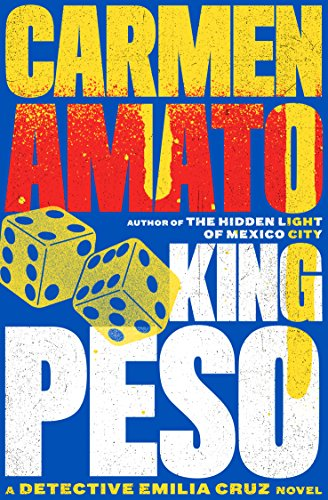 Book: King Peso - An Emilia Cruz Novel (Detective Emilia Cruz Book 4) by Carmen Amato