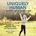 Uniquely Human: A Different Way of Seeing Autism Audiobook by Barry M. Prizant, PhD Narrated by P. J. Ochlan