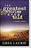 The Greatest Stories Ever Told, Vol 3 (Greatest Stories Ever Told (Numbered))