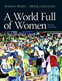 World Full of Women, a Plus MySearchLab with Pearson EText --Access Card Package, Ward, Martha C. and Edelstein, Monica D., 0205957625