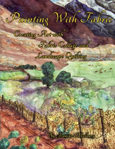(Painting With Fabric: Creating Art with Fabric Collage and Landscape Quilting)