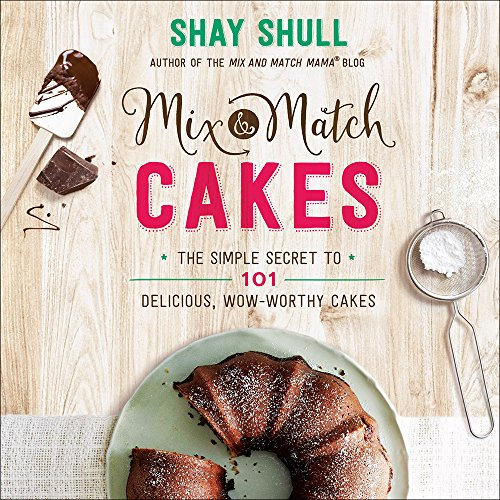 Mix-and-Match Cakes: The Simple Secret to 101 Delicious, Wow-Worthy Cakes (Mix-And-Match Mama) ()
