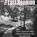 The Last Reunion: The Class of 1952 Comes Home to the Secret City Audiobook by Jay Searcy Narrated by James McSorley, Betsy Grisard