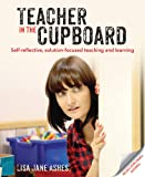 Teacher in the Cupboard: Self-reflective, solution-focused teaching and learning