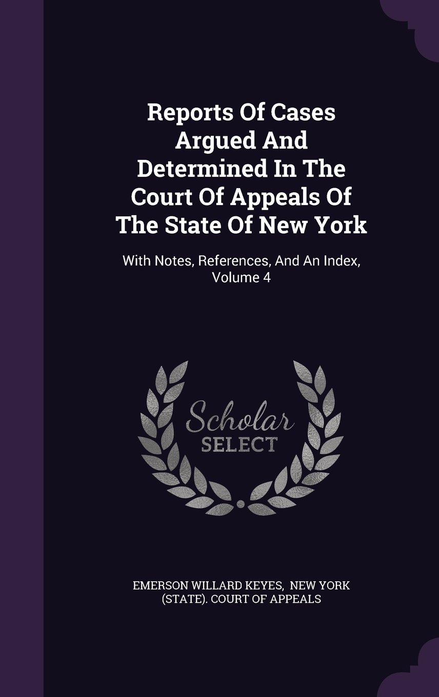 Download Reports Of Cases Argued And Determined In The Court Of Appeals Of The State Of New York: With Notes, References, And An Index, Volume 4 pdf epub
