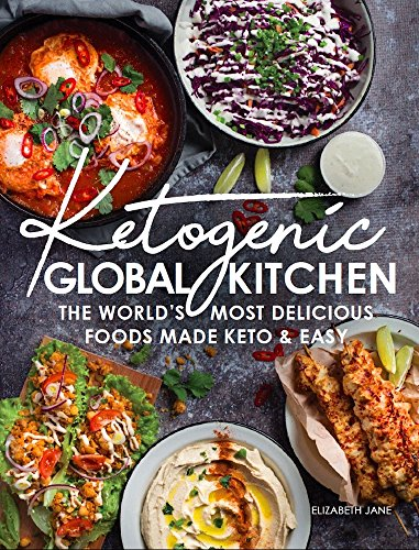 Ketogenic Global Kitchen Cookbook: The World's Most Delicious Foods Made Keto & Easy