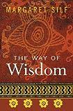 The Way of Wisdom, Margaret Silf, 0745952100