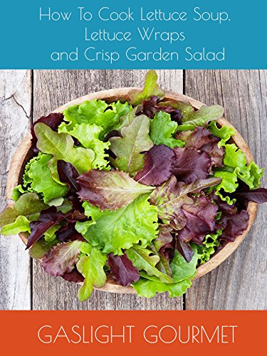 How To Cook Lettuce Soup, Lettuce Wraps and Crisp Garden Salad by