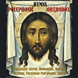 Polyphonic Orthodox Hymns / Bulgarian, Greek, Romanian, Russian, Serbian, Ukrainian Polyphonic Choirs