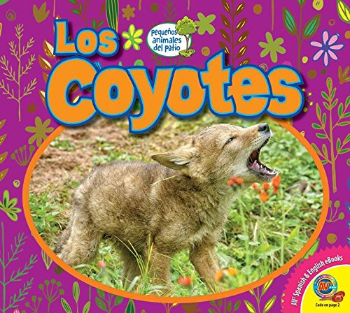 Los Coyotes / Coyotes (Pequenos Animales del Patio (Little Backyard Animals)) (English and Spanish Edition)