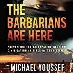 The Barbarians Are Here: Preventing the Collapse of Western Civilization in Times of Terrorism | Michael Youssef