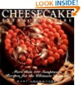 Cheesecake Extraordinaire : More than 100 Sumptuous Recipes for the Ultimate Dessert