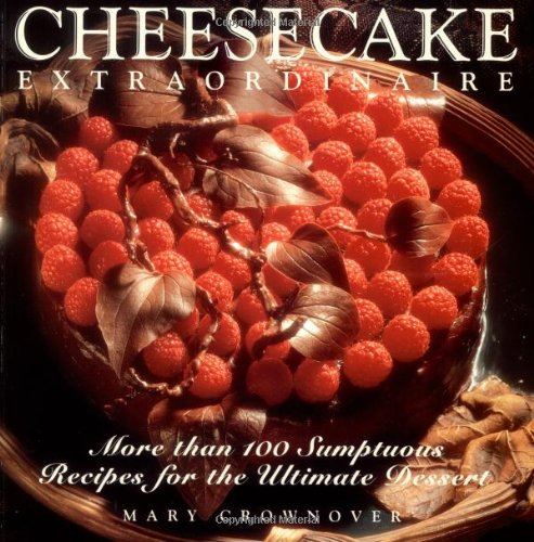 Cheesecake Extraordinaire : More than 100 Sumptuous Recipes for the Ultimate (Ultimate Cheesecake Recipe)