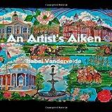 An Artist's Aiken, Isabel Vandervelde, 1468186604