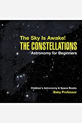 The Sky Is Awake! The Constellations - Astronomy for Beginners | Children's Astronomy & Space Books Kindle Edition