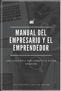 MANUAL DEL EMPRESARIO Y EL EMPRENDEDOR: Una guía simple para sobrevivir en los negocios (