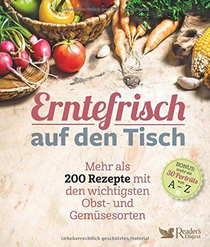 Erntefrisch auf den Tisch: Mehr als 200 Rezepte mit den wichtigsten Obst und Gemüsesorten