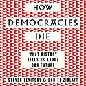 How Democracies Die: What History Reveals About Our Future Audiobook by Steven Levitsky, Daniel Ziblatt Narrated by Fred Sanders