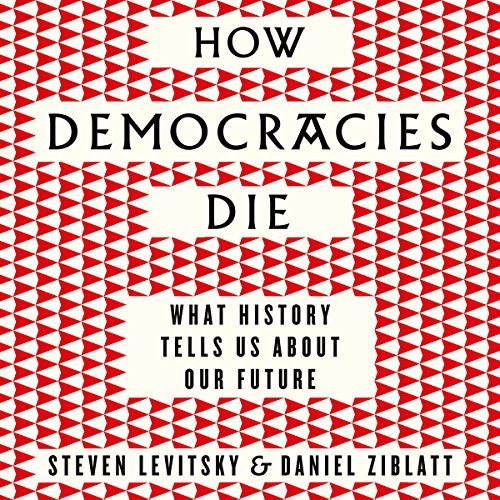 [BOOK] How Democracies Die: What History Reveals About Our Future R.A.R