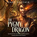 The Pygmy Dragon: Shapeshifter Dragon Legends Book 1 Audiobook by Marc Secchia Narrated by Ryan Prizio