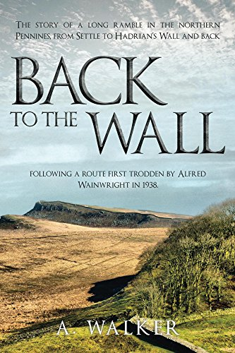Download PDF Back to the Wall - The story of a long ramble in the northern Pennines, from Settle to Hadrian's Wall and back, following a route first trodden by Alfred Wainwright in 1938.