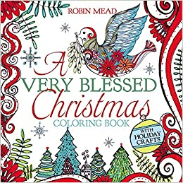 a very blessed christmas coloring book robin mead 9781455539352 amazoncom books
