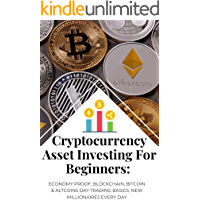 Cryptocurrency Asset Investing For Beginners: Economy Proof, Blockchain, Bitcoin & Altcoins Day Trading Basics, New…