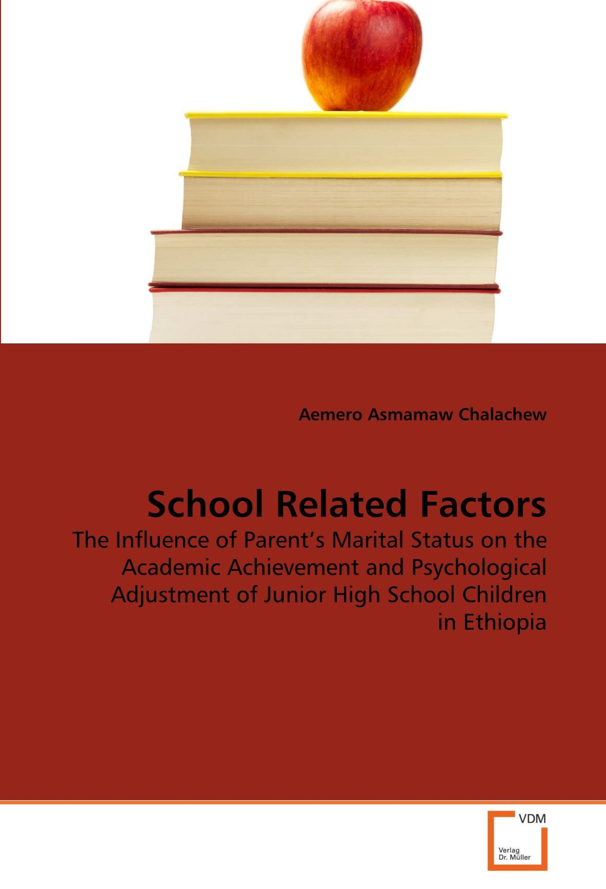 Read Online School Related Factors: The Influence of Parent's Marital Status on the Academic Achievement and Psychological Adjustment of Junior High School Children in Ethiopia PDF
