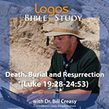 Death, Burial and Resurrection (Luke 19: 28-24: 53) Lecture by Bill Creasy Narrated by Bill Creasy