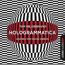 Hologrammatica Hörbuch von Tom Hillenbrand Gesprochen von: Oliver Siebeck