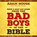 What a Man Can Learn from the Bad Boys of the Bible Audiobook by Adam Houge Narrated by Tracy Kinkead