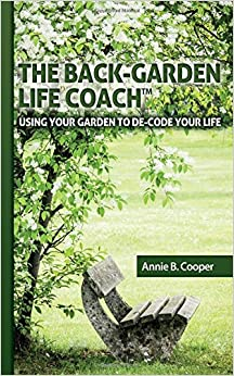 The Back Garden Life Coach (Deluxe Edition): Using Your Garden to De-Code Your Life