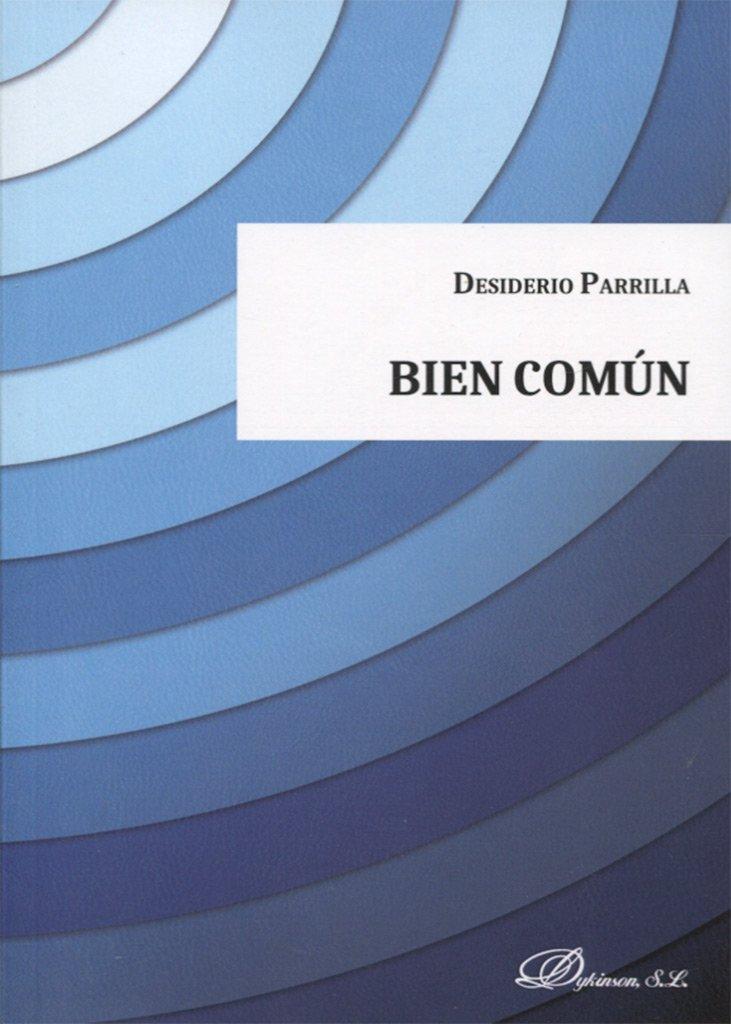 Bien común: Desiderio Parrilla Martínez: 9788491483342 ...