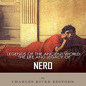 Legends of the Ancient World: The Life and Legacy of Nero Audiobook