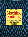 img - for Machine Knitting: The Technique of Pattern Card Design by Denise Musk (1992-09-03) book / textbook / text book