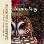 To Be a King: Guardians of Ga'Hoole, Book 11 | Kathryn Lasky