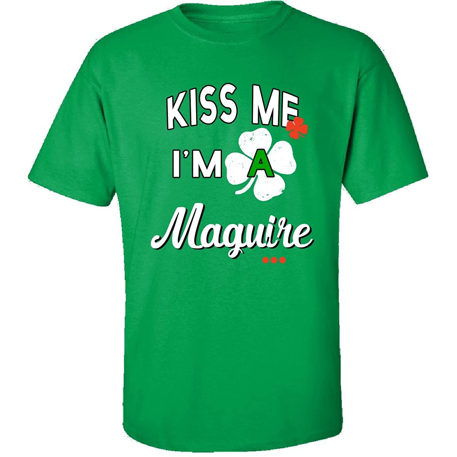 Funny St Patricks Day Irish Gift - Kiss Me Im A Maguire - Adult Shirt