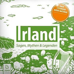 Irland: Sagen, Mythen & Legenden Hörbuch