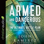 Armed and Dangerous: The Ultimate Battle Plan for Targeting and Defeating the Enemy | John Ramirez