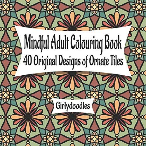 Mindful Adult Colouring Book: 40 Originals of Ornate Tiles